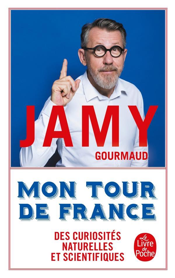 MON TOUR DE FRANCE DES CURIOSITES NATURELLES ET SCIENTIFIQUES GOURMAUD JAMY LGF/Livre de Poche