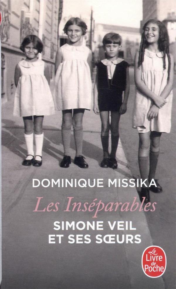LES INSEPARABLES. SIMONE VEIL ET SES SOEURS MISSIKA, DOMINIQUE LGF/Livre de Poche