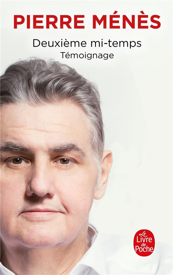 DEUXIEME MI-TEMPS  -  TEMOIGNAGE MENES, PIERRE  LGF/Livre de Poche