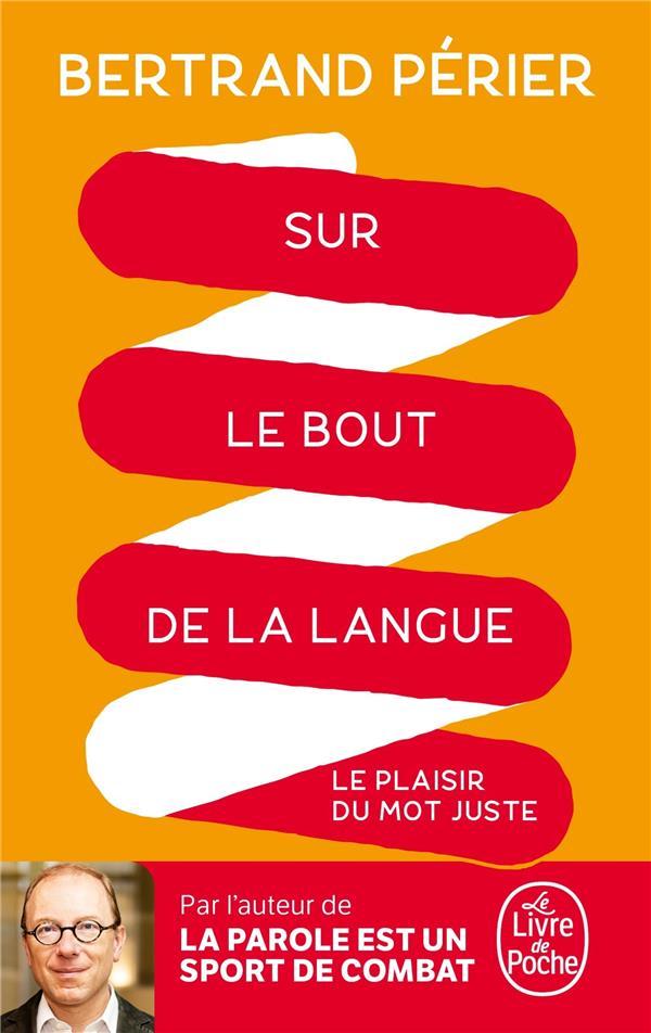 SUR LE BOUT DE LA LANGUE  -  LE PLAISIR DU MOT JUSTE PERIER BERTRAND LGF/Livre de Poche