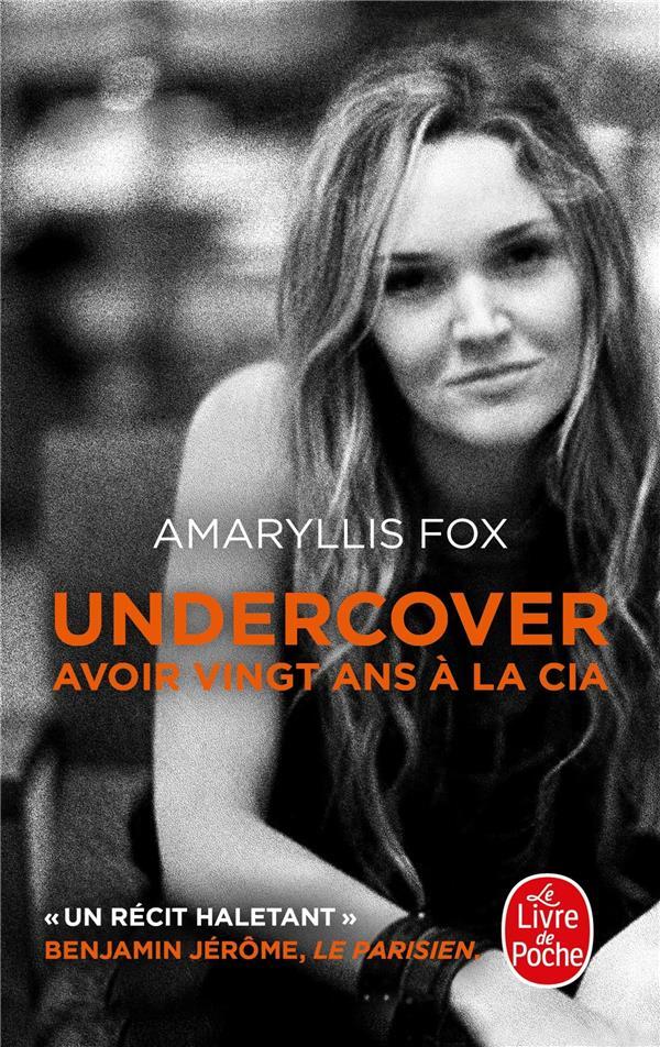 UNDERCOVER  -  AVOIR VINGT ANS A LA CIA FOX, AMARYLLIS LGF/Livre de Poche