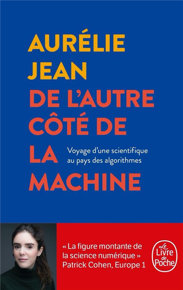 DE L'AUTRE COTE DE LA MACHINE  -  VOYAGE D'UNE SCIENTIFIQUE AU PAYS DES ALGORITHMES JEAN, AURELIE LGF/Livre de Poche