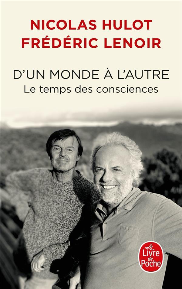 D'UN MONDE A L'AUTRE : LE TEMPS DES CONSCIENCES LENOIR/HULOT LGF/Livre de Poche