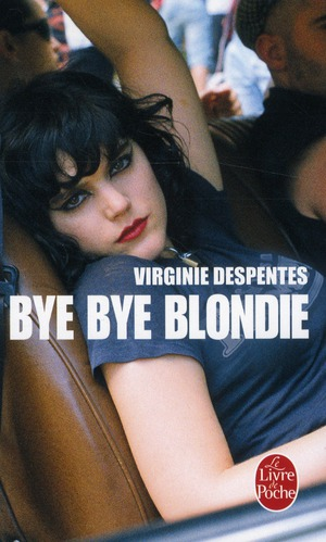 BYE BYE BLONDIE DESPENTES VIRGINIE LGF