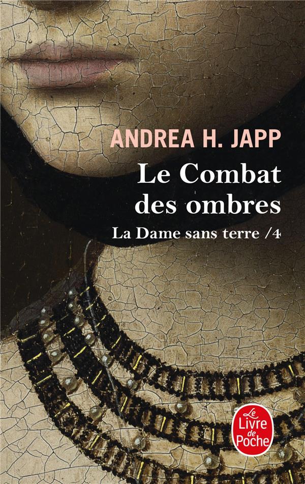 LA DAME SANS TERRE T.4  -  LE COMBAT DES OMBRES JAPP-A.H LGF/Livre de Poche