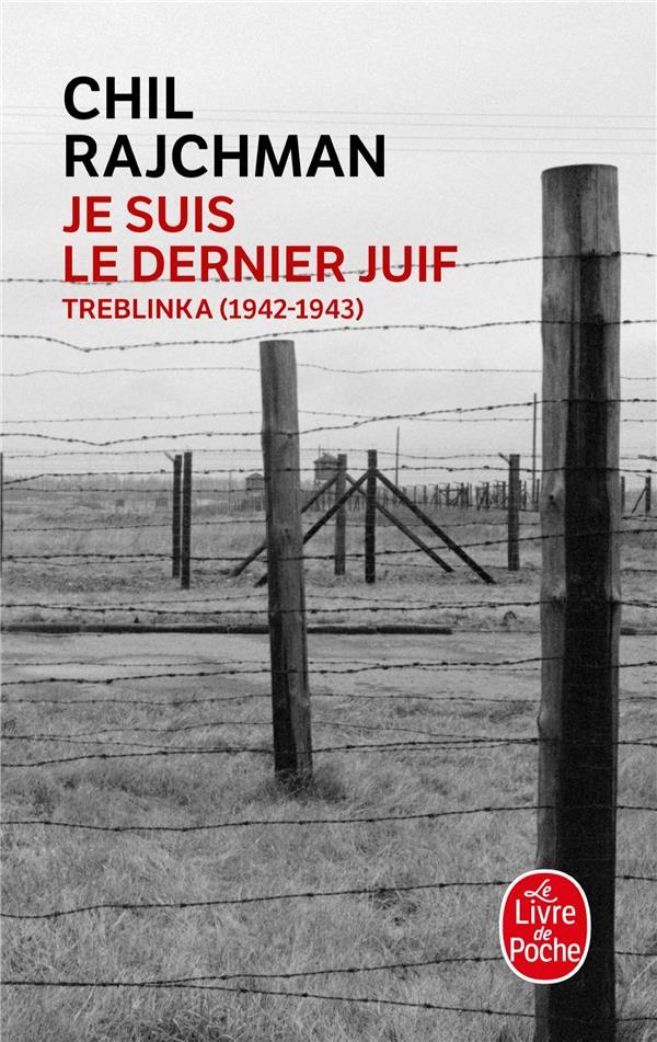 RAJCHMAN-C - JE SUIS LE DERNIER JUIF  -  TREBLINKA (1942-1943)