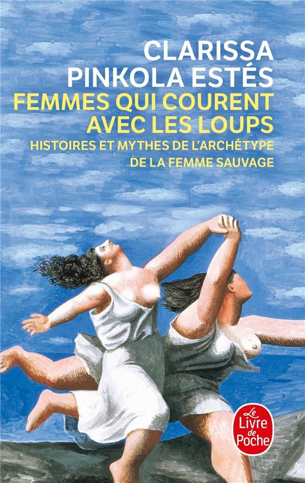 FEMMES QUI COURENT AVEC LES LOUPS - HISTOIRES ET MYTHES DE L-ARCHETYPE DE LA FEMME SAUVAGE