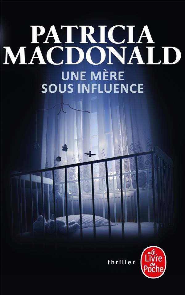 UNE MERE SOUS INFLUENCE MACDONALD-P LGF/Livre de Poche
