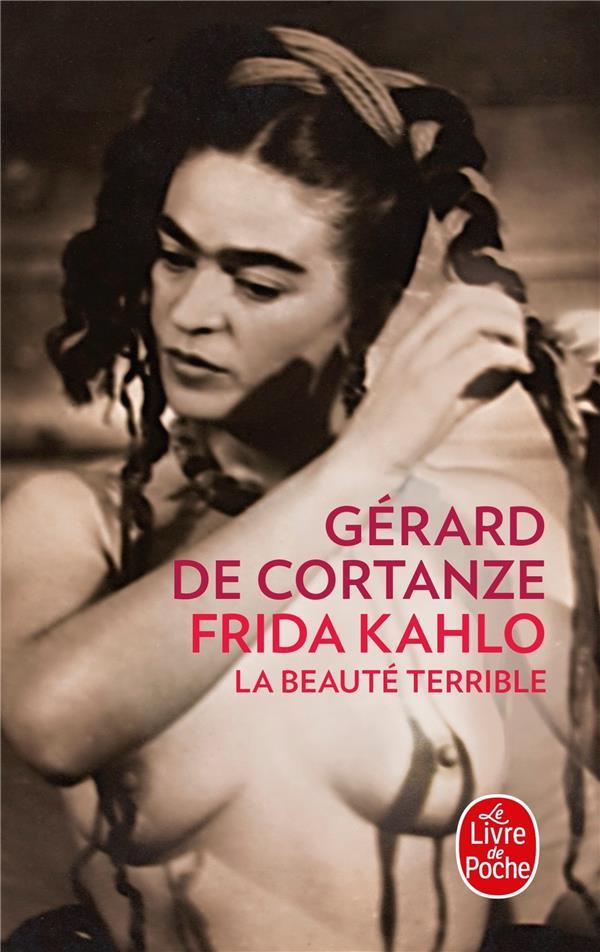 FRIDA KAHLO  -  LA BEAUTE TERRIBLE Cortanze Gérard de Le Livre de poche