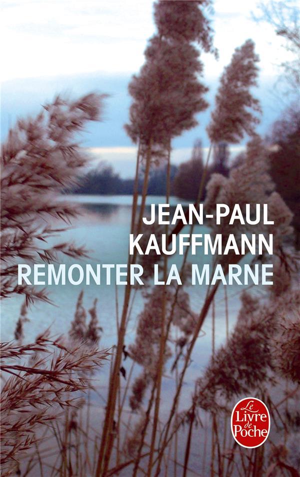 REMONTER LA MARNE Kauffmann Jean-Paul Le Livre de poche