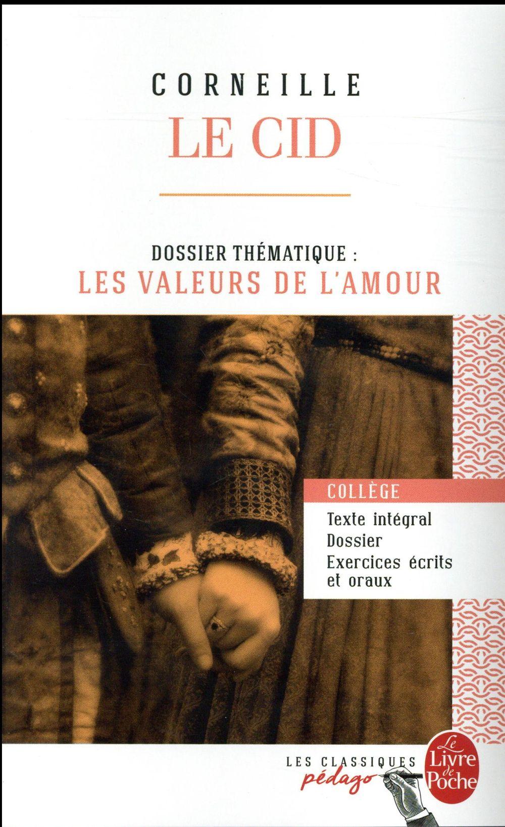 LE CID  -  DOSSIER THEMATIQUE: LES VALEURS DE L'AMOUR CORNEILLE PIERRE Le Livre de poche