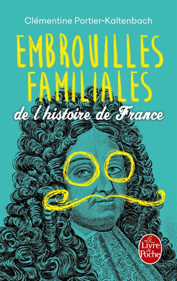 EMBROUILLES FAMILIALES DE L'HISTOIRE DE FRANCE PORTIER-KALTENBACH Le Livre de poche