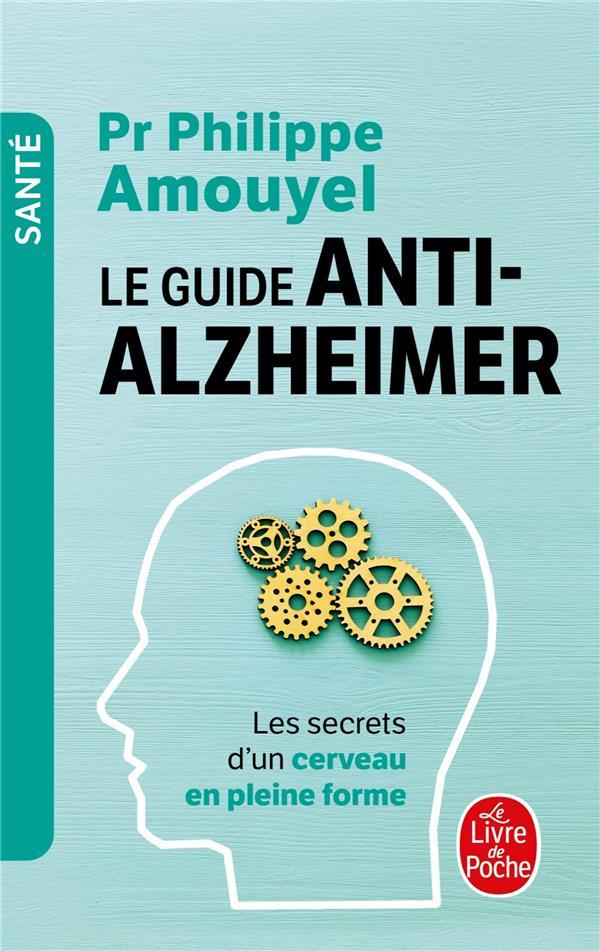 LE GUIDE ANTI-ALZHEIMER  -  LES SECRETS D'UN CERVEAU EN PLEINE FORME AMOUYEL, PHILIPPE LGF/Livre de Poche