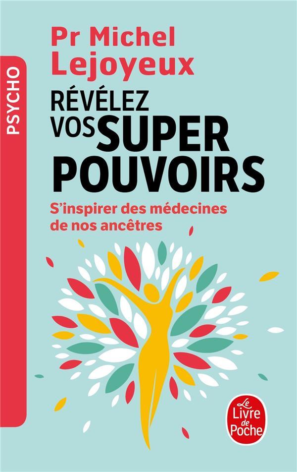 REVELEZ VOS SUPER-POUVOIRS  -  S'INSPIRER DES MEDECINES DE NOS ANCETRES LEJOYEUX MICHEL NC