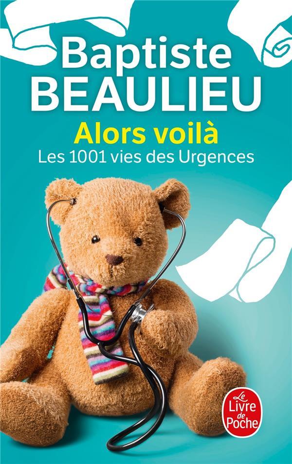 ALORS VOILA - LES 1001 VIES DES URGENCES Beaulieu Baptiste Le Livre de poche