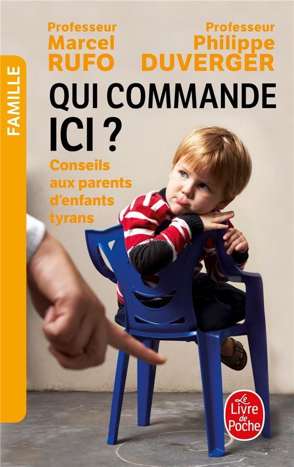 QUI COMMANDE ICI ?  -  CONSEILS AUX PARENTS D'ENFANTS TYRANS RUFO/DUVERGER NC