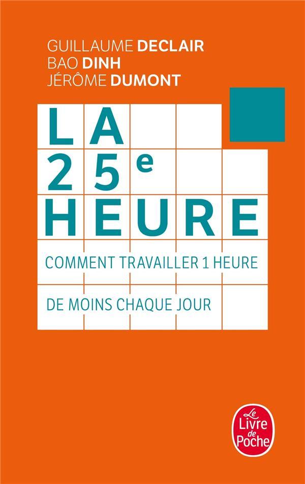 LA 25E HEURE  -  COMMENT TRAVAILLER 1 HEURE DE MOINS CHAQUE JOUR