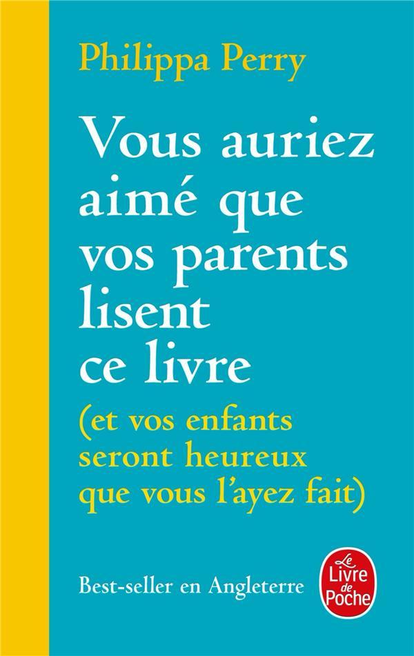 VOUS AURIEZ AIME QUE VOS PARENTS LISENT CE LIVRE (ET VOS ENFANTS SERONT HEUREUX QUE VOUS L'AYEZ FAIT) PERRY PHILIPPA LGF/Livre de Poche