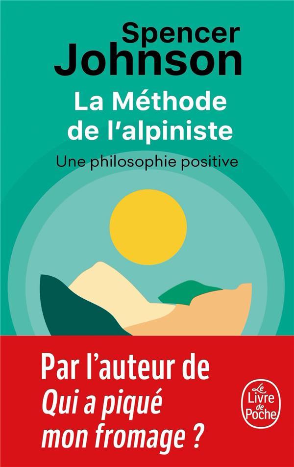 LA METHODE DE L'ALPINISTE - POUR DEVELOPPER LA CONFIANCE ET LA SERENITE JOHNSON, SPENCER LGF/Livre de Poche