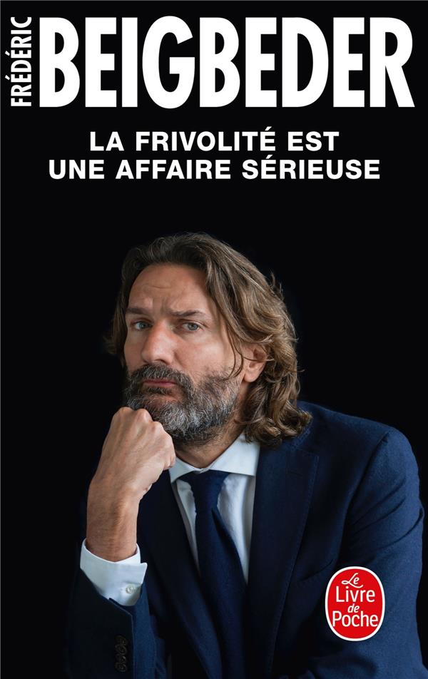 LA FRIVOLITE EST UNE AFFAIRE SERIEUSE BEIGBEDER FREDERIC LGF/Livre de Poche