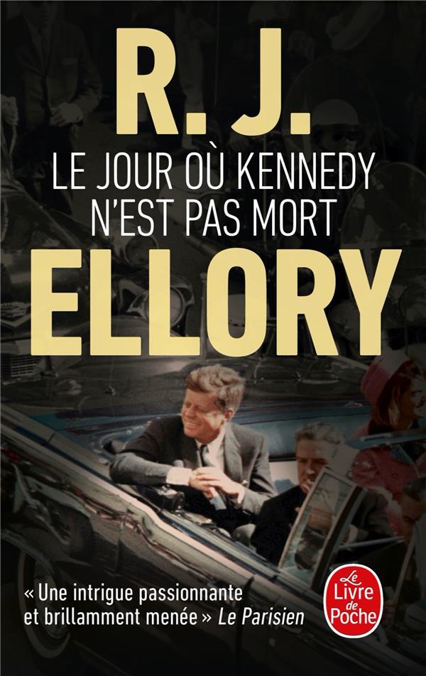 LE JOUR OU KENNEDY N'EST PAS MORT ELLORY R. J. LGF/Livre de Poche
