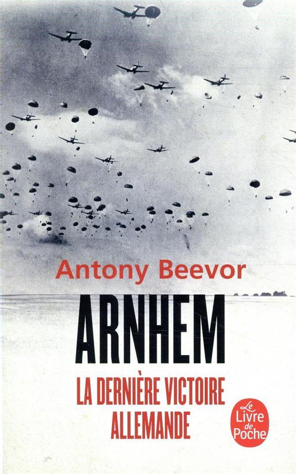 ARNHEM  -  LA DERNIERE VICTOIRE ALLEMANDE BEEVOR, ANTONY LGF/Livre de Poche