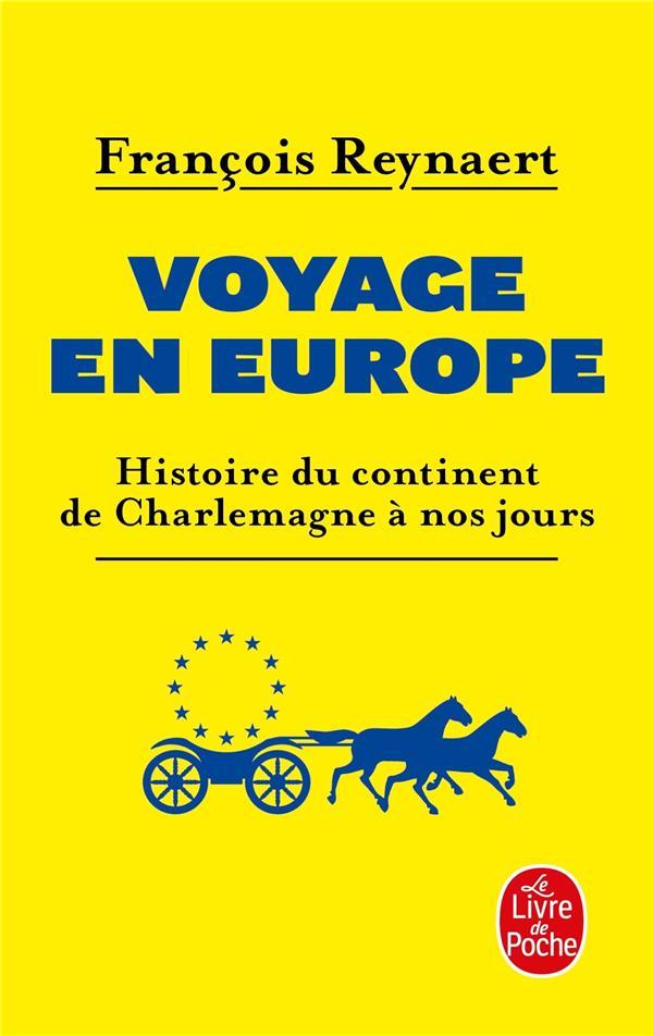 VOYAGE EN EUROPE  -  HISTOIRE DU CONTINENT DE CHARLEMAGNE A NOS JOURS REYNAERT, FRANCOIS LGF/Livre de Poche