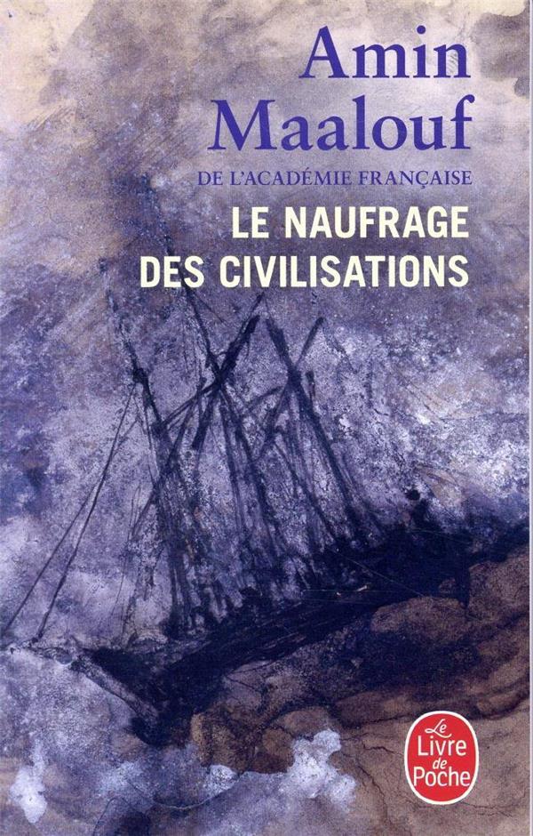 LE NAUFRAGE DES CIVILISATIONS MAALOUF AMIN LGF/Livre de Poche