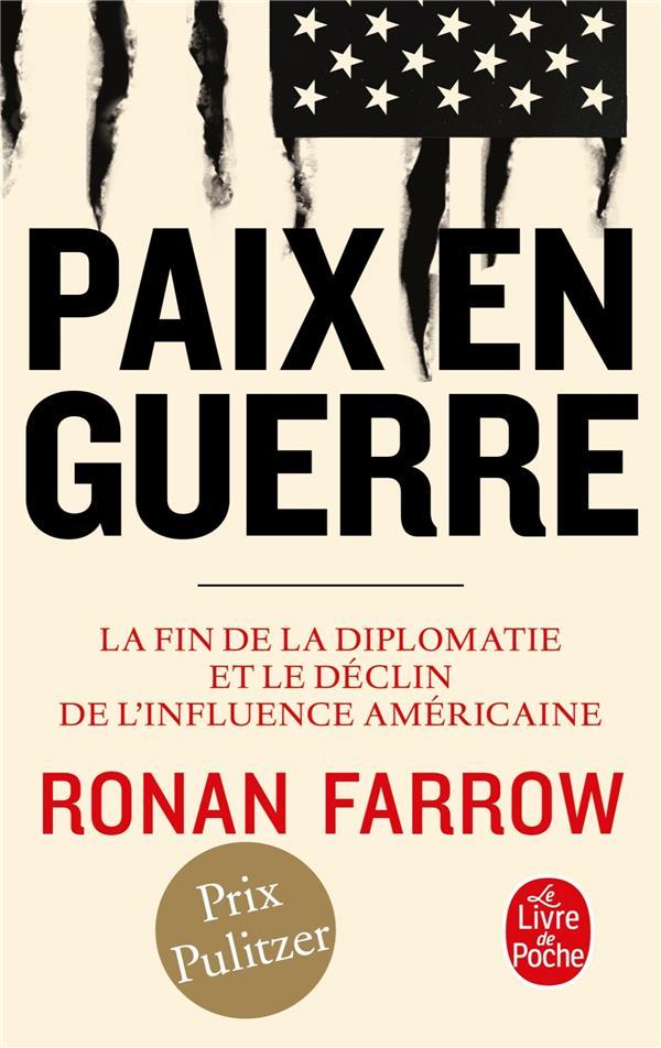 FARROW, RONAN - PAIX EN GUERRE  -  LA FIN DE LA DIPLOMATIE ET LE DECLIN DE L'INFLUENCE AMERICAINE