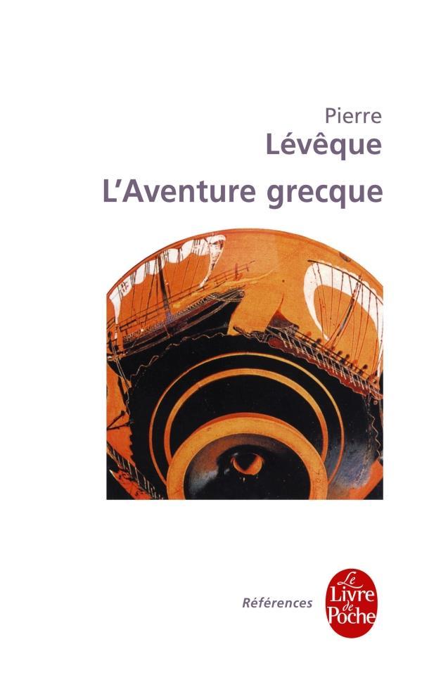 L'AVENTURE GRECQUE LEVEQUE PIERRE LGF/Livre de Poche