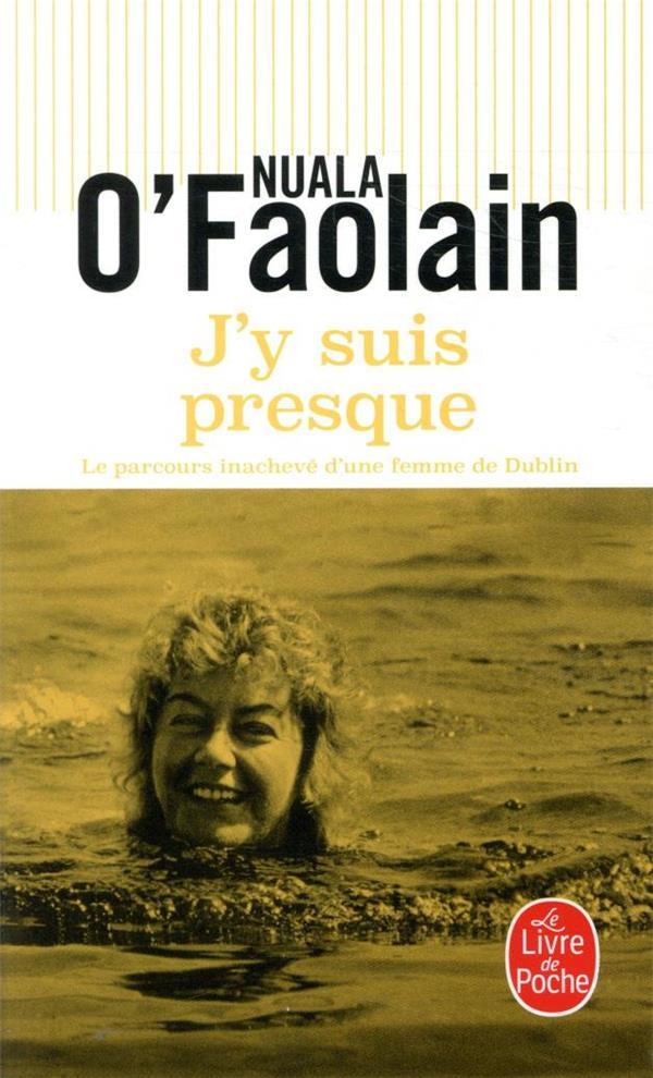 J'Y SUIS PRESQUE     LE PARCOURS INACHEVE D'UNE FEMME DE DUBLIN