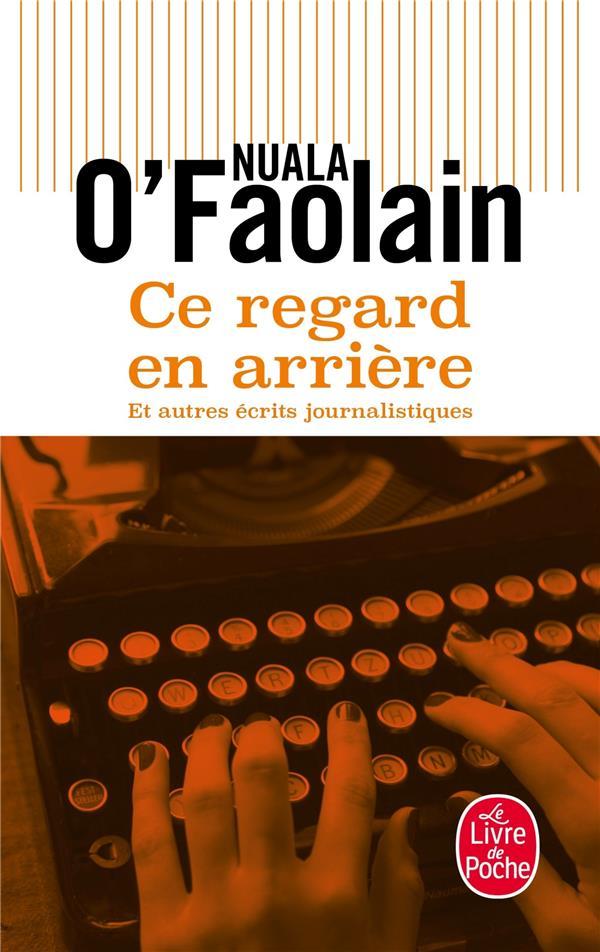 CE REGARD EN ARRIERE ET AUTRES RECITS JOURNALISTIQUES O'FAOLAIN, NUALA LGF/Livre de Poche