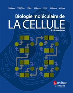 BIOLOGIE MOLECULAIRE DE LA CELLULE (6. ED.)