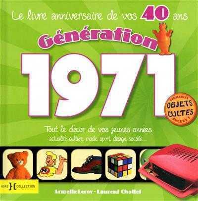 GENERATION 1971 LE LIVRE ANNIVERSAIRE DE VOS 40 ANS CHOLLET LAURENT PRESSES CITE
