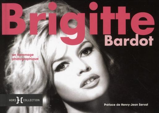 BRIGITTE BARDOT, UN HOMMAGE PHOTOGRAPHIQUE LANDER/SERVAT PRESSES CITE