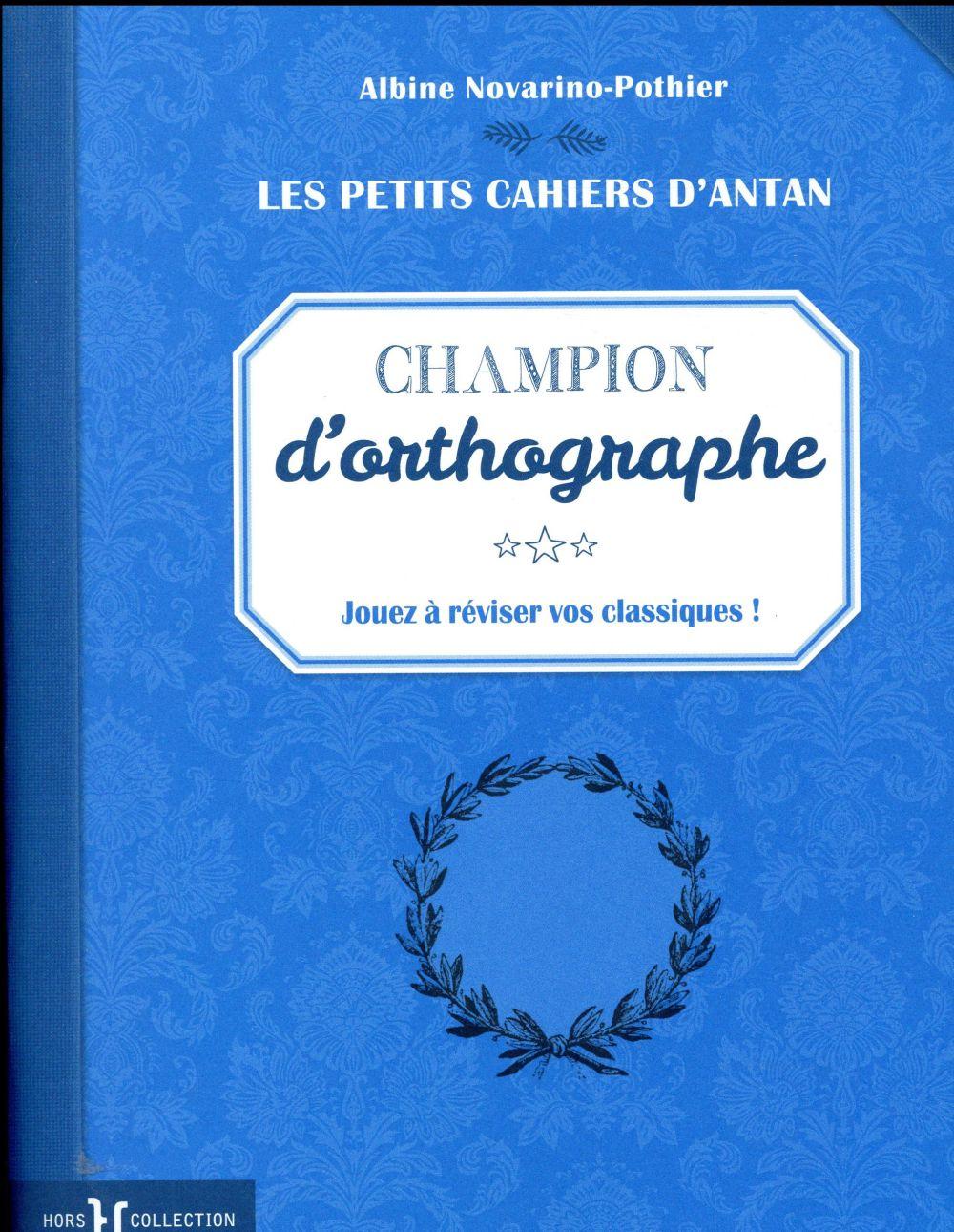 LES PETITS CAHIERS D'ANTAN CHAMPION D'ORTHOGRAPHE Novarino-Pothier Albine Hors collection