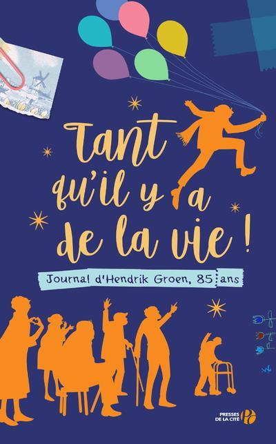 TANT QU'IL Y A DE LA VIE ! - JOURNAL D'HENDRIK GROEN, 85 ANS