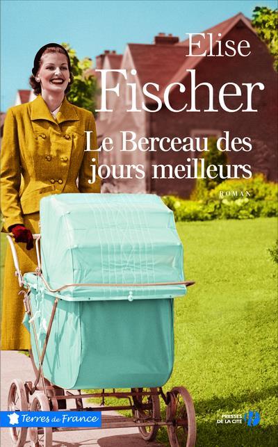 LE BERCEAU DES JOURS MEILLEURS FISCHER ELISE PRESSES CITE