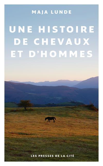 UNE HISTOIRE DE CHEVAUX ET D'HOMMES LUNDE, MAJA PRESSES CITE