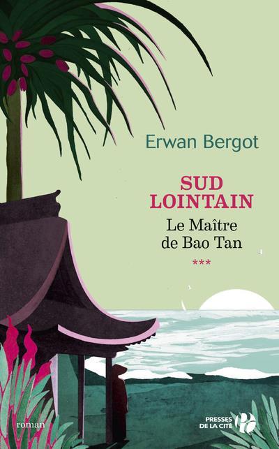 - SUD LOINTAIN - TOME 3 LE MAITRE DE BAO TAN - VOLUME 03