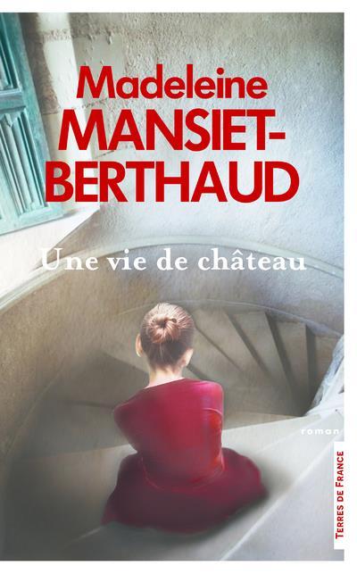 UNE VIE DE CHATEAU MANSIET-BERTHAUD, MADELEINE PRESSES CITE