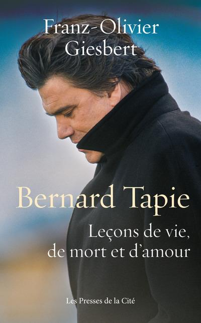 BERNARD TAPIE, LECONS DE VIE, DE MORT ET D'AMOUR GIESBERT, FRANZ-OLIVIER PRESSES CITE