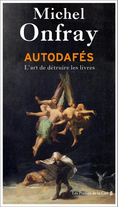 AUTODAFES : L'ART DE DETRUIRE LES LIVRES ONFRAY MICHEL PRESSES CITE