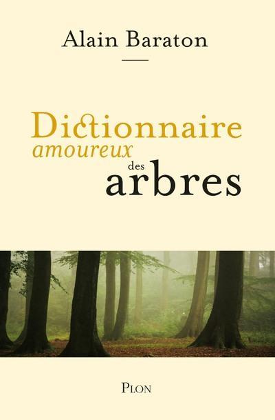 DICTIONNAIRE AMOUREUX DES ARBRES BARATON ALAIN PLON
