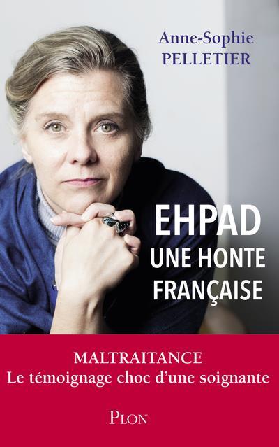 EHPAD - UNE HONTE FRANCAISE PELLETIER ANNE-SOPHI PLON