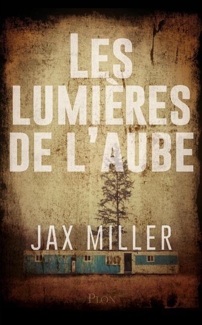 LES LUMIERES DE L'AUBE MILLER JAX PLON