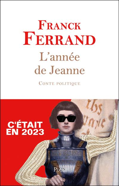L'ANNEE DE JEANNE  -  C'ETAIT EN 2023 FERRAND, FRANCK PLON