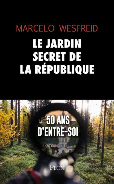 LE JARDIN SECRET DE LA REPUBLIQUE