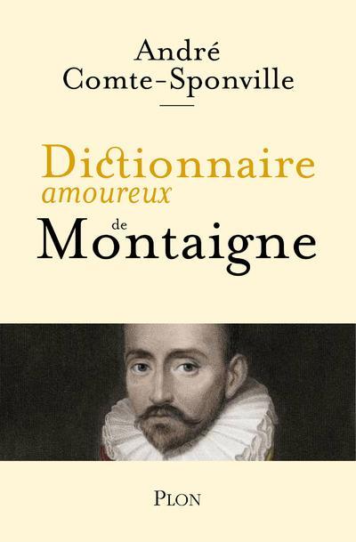 DICTIONNAIRE AMOUREUX DE MONTAIGNE COMTE-SPONVILLE A. PLON