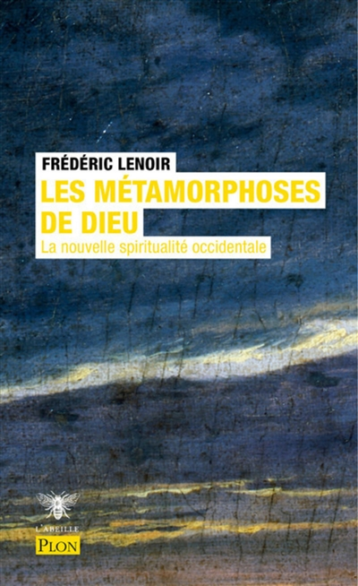 LES METAMORPHOSES DE DIEU - LA NOUVELLE SPIRITUALITE OCCIDENTALE LENOIR FREDERIC PLON